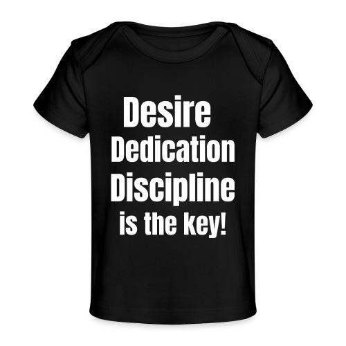 Desire Dedication Discipline is the key! - Baby Organic T-Shirt