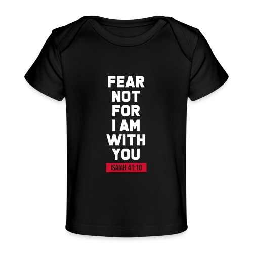 Fear not for I am with you Isaiah Bible verse - Baby Organic T-Shirt