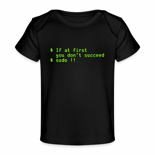 If at first you don't succeed; sudo !! - Baby Organic T-Shirt