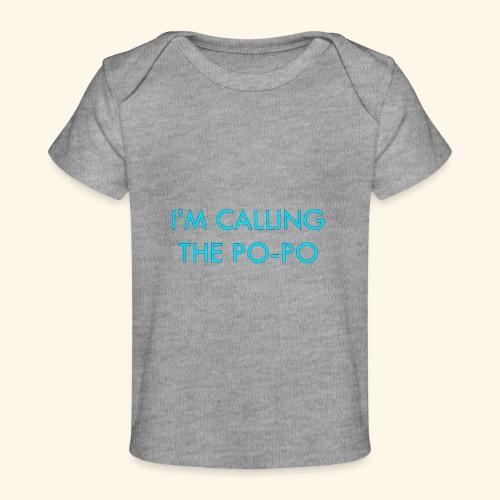 I'M CALLING THE PO-PO | ABBEY HOBBO INSPIRED - Baby Organic T-Shirt