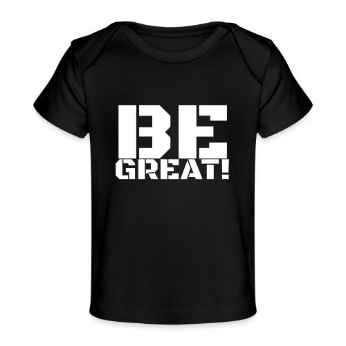 Be Great White - Baby Organic T-Shirt