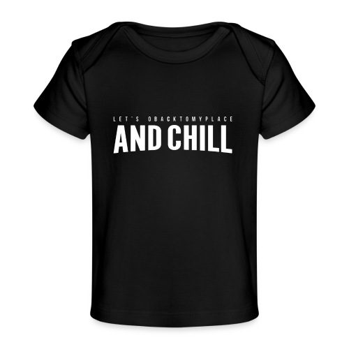 And Chill - Baby Organic T-Shirt