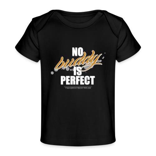no buddy is perfect - Baby Organic T-Shirt