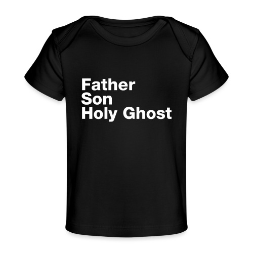 Father Son Holy Ghost - Baby Organic T-Shirt
