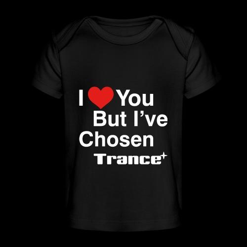 I Love You.. But I've Chosen Trance - Baby Organic T-Shirt