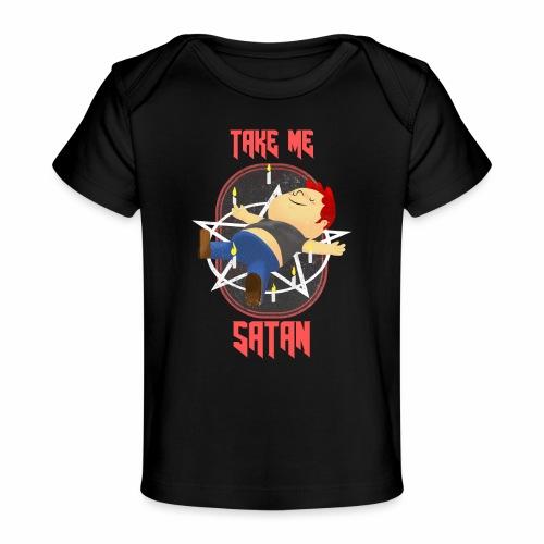 Take Me Satan - Baby Organic T-Shirt