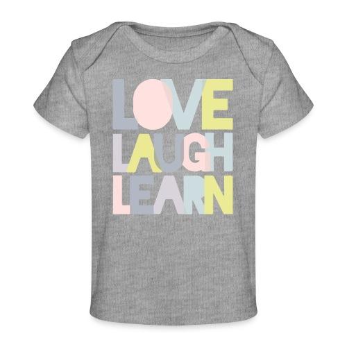 Love laugh learn - Baby Organic T-Shirt