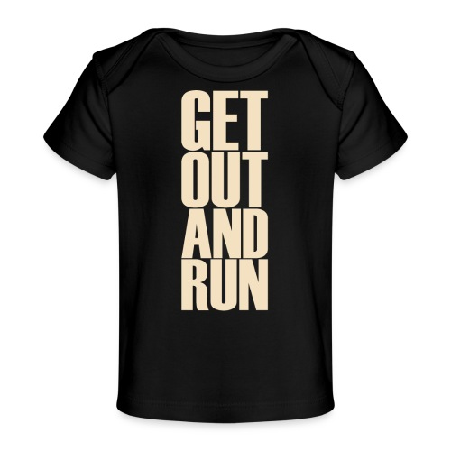 Get out and run - Baby Organic T-Shirt
