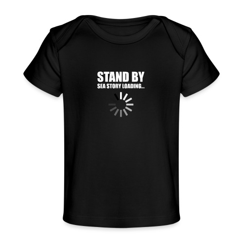 Stand by Sea Story Loading Sailor Humor - Baby Organic T-Shirt