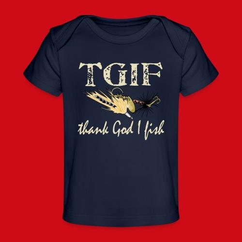 TGIF - Thank God I Fish - Baby Organic T-Shirt