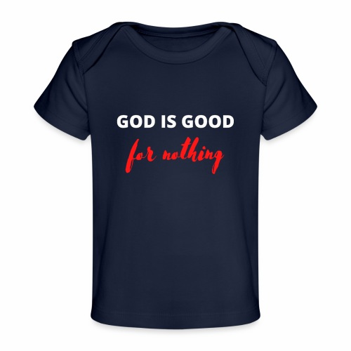 God Is Good For Nothing - Baby Organic T-Shirt