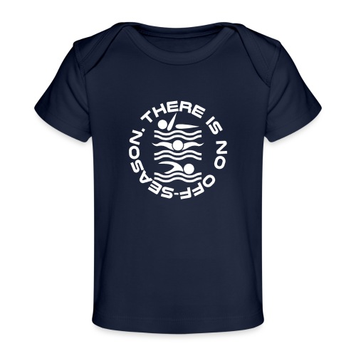 There is no Swim off-season logo - Baby Organic T-Shirt