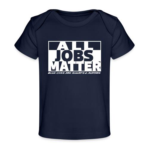 All Jobs Matter - Baby Organic T-Shirt