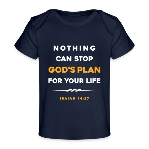 Nothing can stop God's plan for your life - Baby Organic T-Shirt
