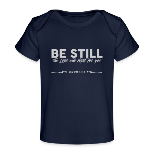 Be Still, the Lord will fight for you - Baby Organic T-Shirt