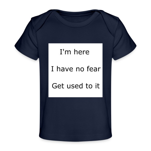 IM HERE, I HAVE NO FEAR, GET USED TO IT. - Baby Organic T-Shirt