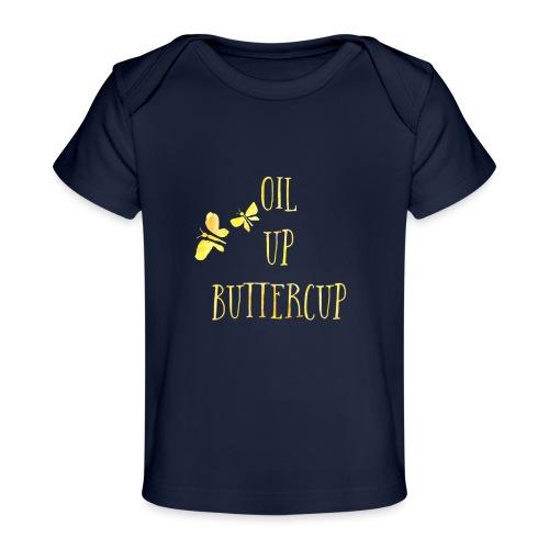 Oil up buttercup - Baby Organic T-Shirt
