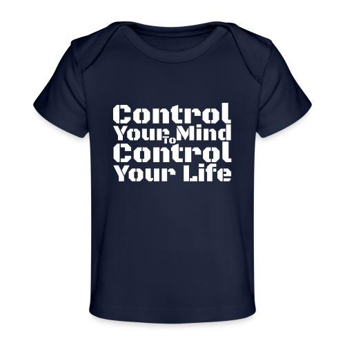 Control Your Mind To Control Your Life - White - Baby Organic T-Shirt