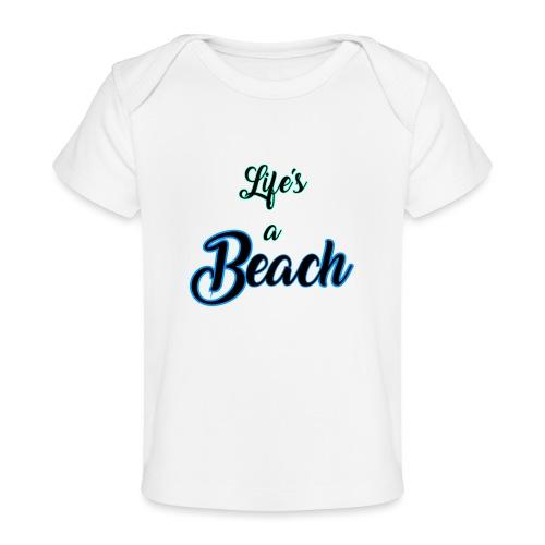 Life's a Beach - Baby Organic T-Shirt