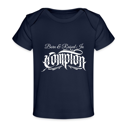 born and raised in Compton - Baby Organic T-Shirt