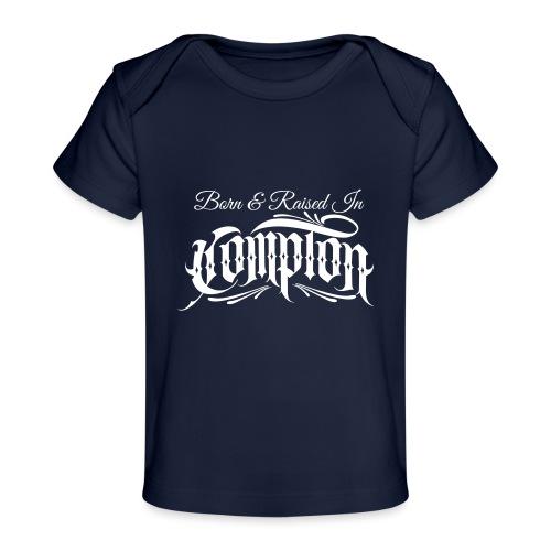 born and raised in Compton - Baby Organic T-Shirt