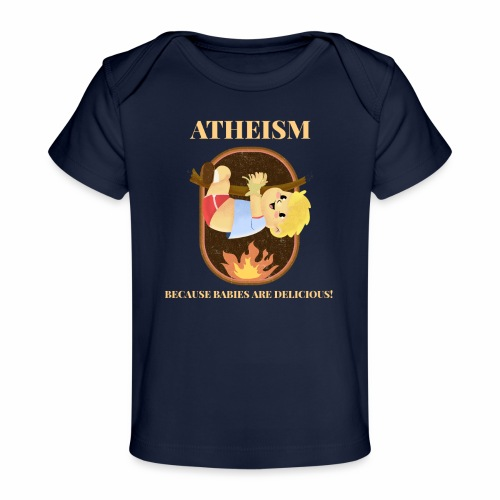 Atheism, Because Babies Are Delicious! - Baby Organic T-Shirt