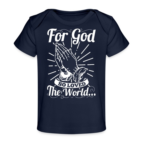 For God So Loved The World... (White Letters) - Baby Organic T-Shirt
