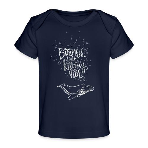 Bitumen Don't Kill My Vibe babywear! - Baby Organic T-Shirt