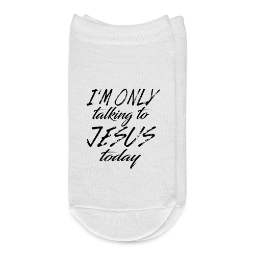Only talking to Jesus today - Ankle Socks