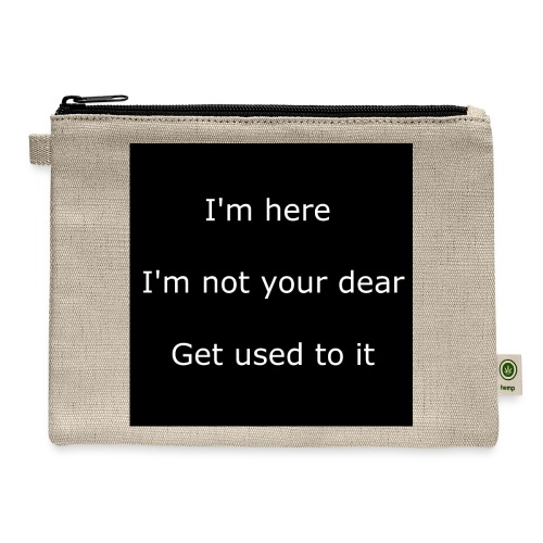 I'M HERE, I'M NOT YOUR DEAR, GET USED TO IT. - Carry All Pouch