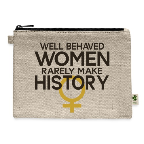 Well Behaved Women Rarely - Carry All Pouch