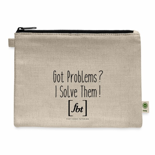Got Problems? I Solve Them! - Carry All Pouch