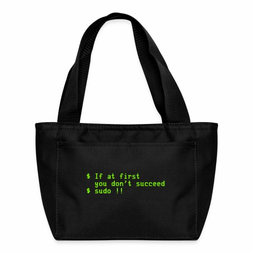 If at first you don't succeed; sudo !! - Lunch Bag