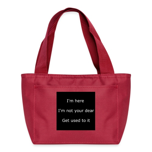 I'M HERE, I'M NOT YOUR DEAR, GET USED TO IT. - Lunch Bag