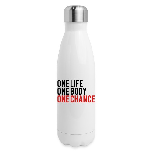 One Life One Body One Chance - Insulated Stainless Steel Water Bottle