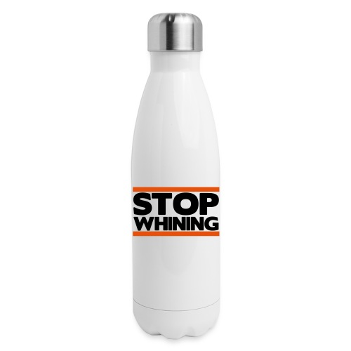 Stop Whining - Insulated Stainless Steel Water Bottle