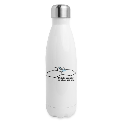 We Built This City On Wheat And Ore - Insulated Stainless Steel Water Bottle