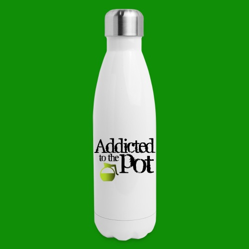 Addicted to the Pot - Insulated Stainless Steel Water Bottle