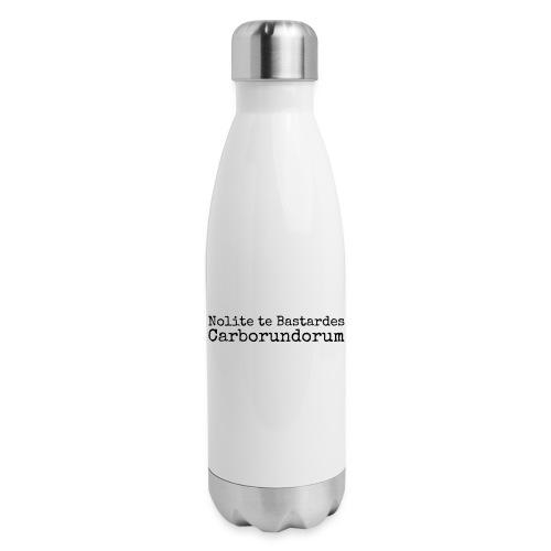Nolite te Bastardes Carborundorum - Insulated Stainless Steel Water Bottle