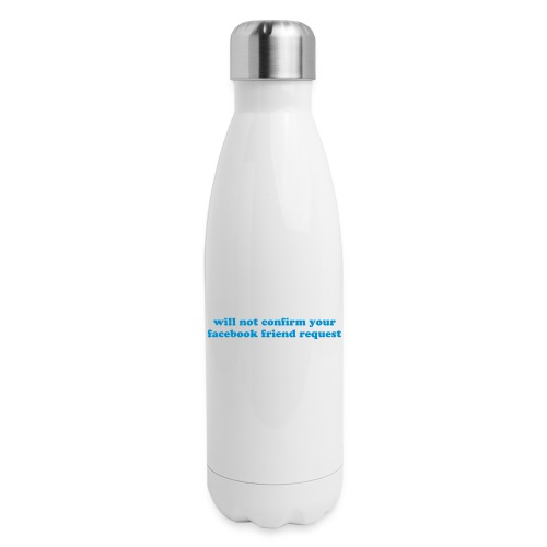 WILL NOT CONFIRM YOUR FACEBOOK REQUEST - Insulated Stainless Steel Water Bottle