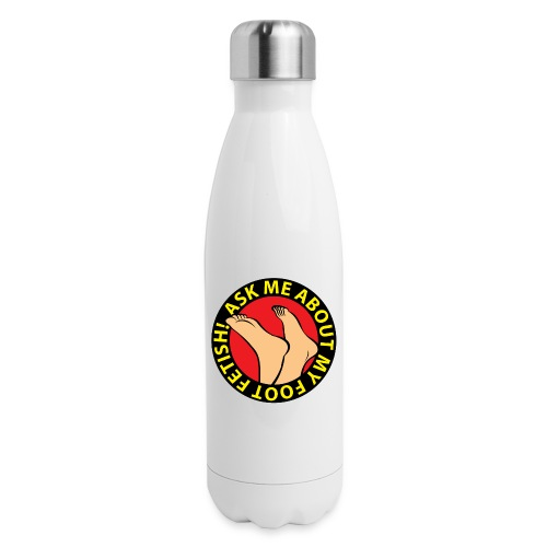 ASK ME ABOUT MY FOOT FETISH! - Insulated Stainless Steel Water Bottle