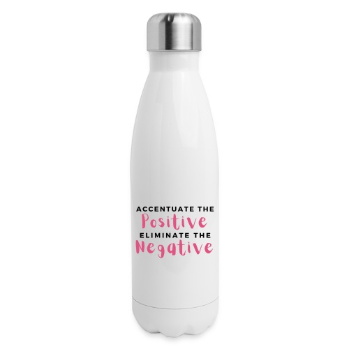 Accentuate the Positive - Insulated Stainless Steel Water Bottle