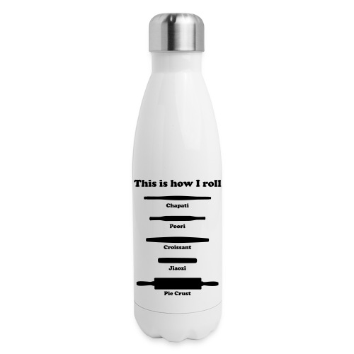 This is How I Roll - Insulated Stainless Steel Water Bottle