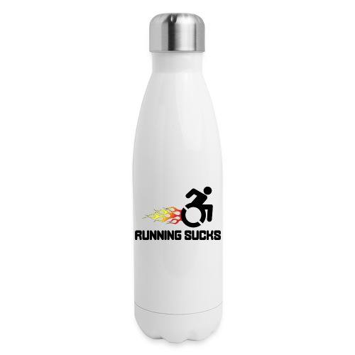 Wheelchair users hate running they think it sucks - Insulated Stainless Steel Water Bottle