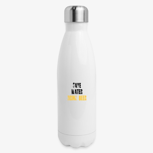 Save water drink beer - Insulated Stainless Steel Water Bottle