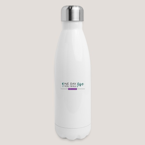 One Day You Will Live - Insulated Stainless Steel Water Bottle