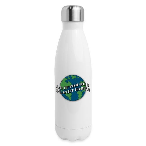 do it for our planet earth - Insulated Stainless Steel Water Bottle