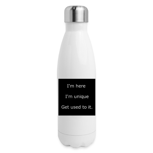 I'M HERE, I'M UNIQUE, GET USED TO IT. - Insulated Stainless Steel Water Bottle