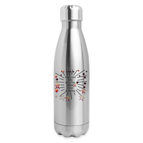 Your Love Can Stop The World From Spinning - Insulated Stainless Steel Water Bottle