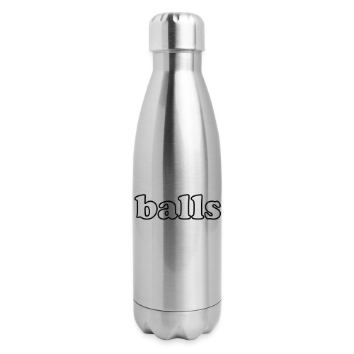 Balls Funny Adult Humor Quote - Insulated Stainless Steel Water Bottle
